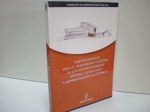 NUEVOS MODELOS PARA EL TRATAMIENTO Y GESTIÓN DE LOS ARCHIVOS PÚBLICOS: SISTEMAS, TECNOLOGÍAS Y ADMINISTRACION ELECTRONICA