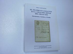 EL TEATRO EN ALBACETE EN LA SEGUNDA MITAD DEL SIGLO XIX: DOCUMENTOS, CARTELERA Y ESTUDIO