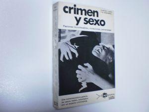 CRIMEN Y SEXO. PASIONES INCONFESABLES, VIOLACIONES, PERVERSIDAD