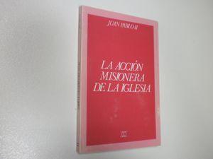 LA ACCIÓN MISIONERA DE LA IGLESIA. ENCÍCLICA REDEMPTORIS MISSIO SOBRE LA PERMANENTE VALIDEZ DEL MANDATO MISIONERO
