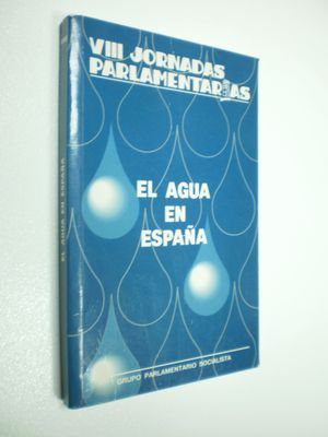 EL AGUA EN ESPAÑA. VIII JORNADAS PARLAMENTARIAS