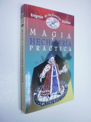 MAGIA Y HECHICERIA PRACTICA/PRACTICAL MAGIC AND WITCHCRAFT