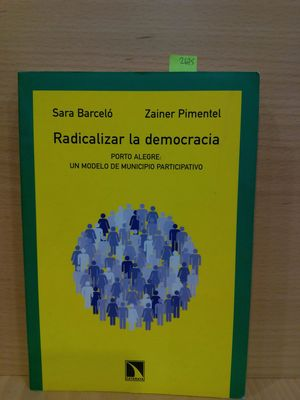 RADICALIZAR LA DEMOCRACIA : PORTO ALEGRE, UN MODELO DE MUNICIPIO PARTICIPATIVO