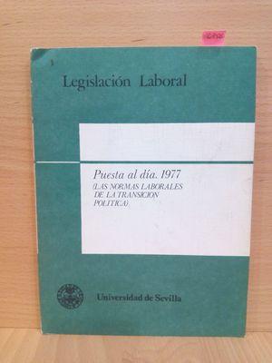 LEGISLACION LABORAL: PUESTA AL DIA 1977 (LAS NORMAS LABORALES DE LA TRANSICIÓN POLÍTICA)