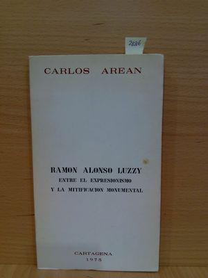 RAMON ALONSO LUZZY: ENTRE EL EXPRESIONISMO Y LA MITIFICACION MONUMENTAL