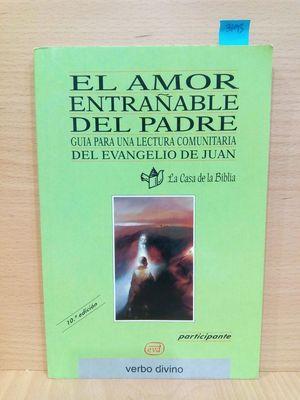 AMOR ENTRAÑABLE DEL PADRE. GUIA PARA UNA LECTURA COMUNITARIA DEL EVANGELIO DE JUAN