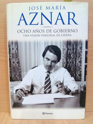OCHO AÑOS DE GOBIERNO : UNA VISIÓN PERSONAL DE ESPAÑA