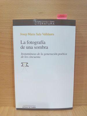 LA FOTOGRAFIA DE UNA SOMBRA: INSTANTANEAS DE LA GENERACION POETICA DE LOS CINCUENTA