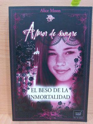 EL BESO DE LA INMORTALIDAD (LIBRO I DE LA SERIE AMOR DE SANGRE)