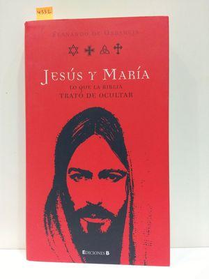 JESÚS Y MARÍA. LO QUE LA BIBLIA TRATÓ DE OCULTAR.