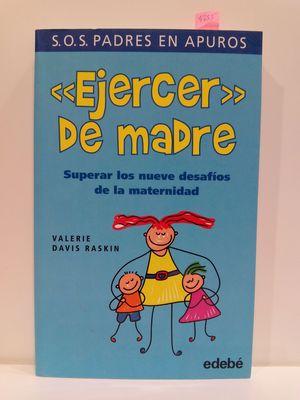 EJERCER DE MADRE : SUPERAR LOS NUEVE DESAFÍOS DE LA MATERNIDAD