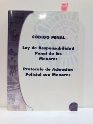CÓDIGO PENAL. LEY DE RESPONSABILIDAD PENAL DE LOS MENORES / PROTOCOLO DE ACTUACIÓN POLICIAL CON MENORES