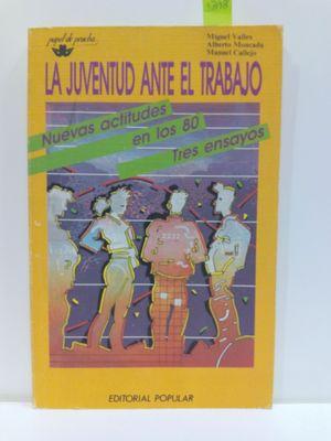LA JUVENTUD ANTE EL TRABAJO. NUEVAS ACTITUDES EN LOS 80. TRES ENSAYOS