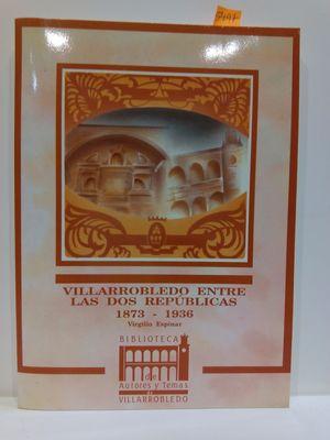 VILLARROBLEDO ENTRE LAS DOS REPÚBLICAS 1873 - 1936 (COL. BIBLIOTECA DE AUTORES Y TEMAS DE VILLARROBLEDO, NÚMERO 2)