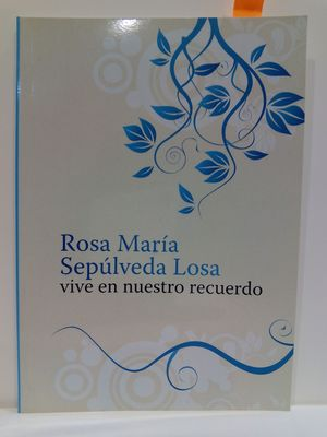 ROSA MARÍA SEPÚLVEDA LOSA VIVE EN NUESTRO RECUERDO