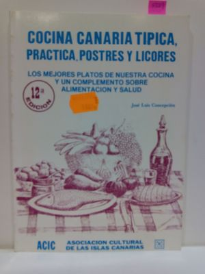 COCINA CANARIA TIPICA, PRÁCTICA, POSTRES Y LICORES