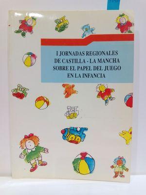PRIMERAS (I) JORNADAS REGIONALES DE CASTILLA-LA MANCHA SOBRE EL PAPEL DEL JUEGO EN INFANCIA