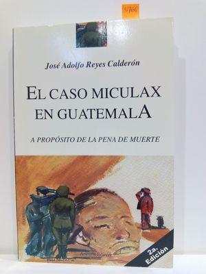 EL CASO MICULAX EN GUATEMALA. A PROPÓSITO DE LA PENA DE MUERTE