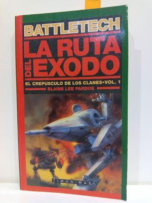 LA RUTA DEL ÉXODO. BATTLETECH.EL CREPÚSCULO DE LOS CLANES. VOL. 1