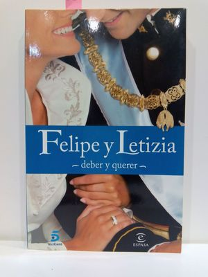 FELIPE Y LETIZIA-DEBER Y QUERER