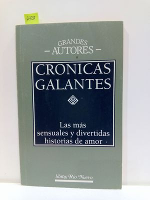 CRÓNICAS GALANTES. LAS MÁS SENSUALES Y DIVERTIDAS HISTORIAS DE AMOR