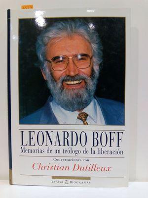 LEONARD BOFF. MEMORIAS DE UN TEÓLOGO DE LA LIBERACIÓN. CONVERSACIÓN CON CHRISTIAN DUTILLEUX