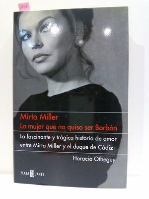MIRTA MILLER, LA MUJER QUE NO QUISO SER BORBÓN