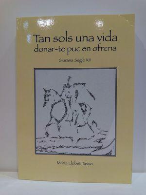 TAN SOLS UNA VIDA DONAR-TE PUC EN OFRENA SIURANA SEGLE XII (TEXTO EN CATALÁN)