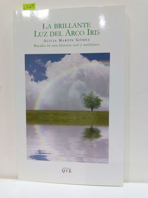 LA BRILLANTE LUZ DEL ARCO IRIS. BASADO EN UNA HISTORIA REAL Y AUTÉNTICA