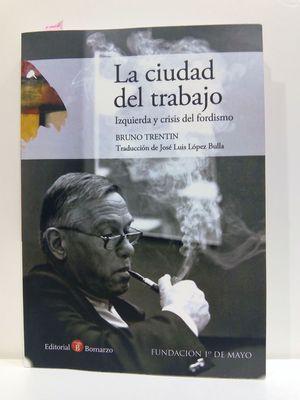LA CIUDAD DEL TRABAJO. IZQUIERDA Y CRISIS DEL FORDISMO