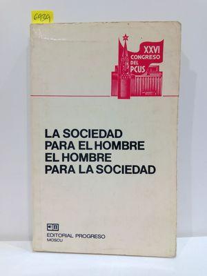 LA SOCIEDAD PARA EL HOMBRE. EL HOMBRE PARA LA SOCIEDAD. XXVI CONGRESO DEL PCUS
