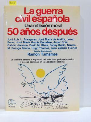 LA GUERRA CIVIL ESPAÑOLA, 50 AÑOS DESPUÉS. UNA REFLEXIÓN MORAL.