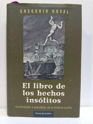 EL LIBRO DE LOS HECHOS INSÓLITOS: CURIOSIDADES Y ANÉCDOTAS DE LA HISTORIA OCULTA