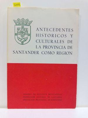 ANTECEDENTES HISTORICOS Y CULTURALES DE LA PROVINCIA DE SANTANDER COMO REGION (SPANISH EDITION)