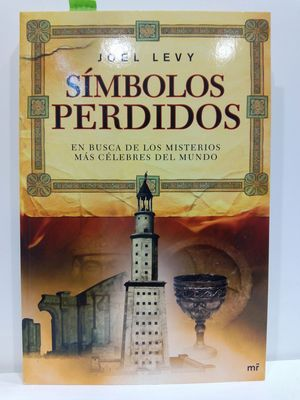 SÍMBOLOS PERDIDOS : EN BUSCA DE LOS MISTERIOS MÁS CÉLEBRES DEL MUNDO