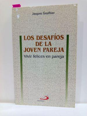 LOS DESAFIOS DE LA JOVEN PAREJA. VIVIR FELICES EN PAREJA