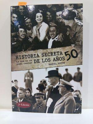 HISTORIA SECRETA DE LOS 50. LO QUE NO SE PUDO CONTAR