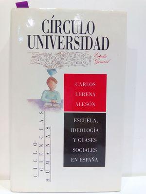 ESCUELA, IDEOLOGÍA Y CLASES SOCIALIES EN ESPAÑA  (COL. CÍRCULO UNIVERSIDAD)