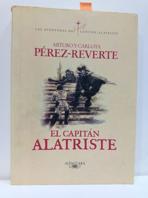 EL CAPITÁN ALATRISTE (LAS AVENTURAS DEL CAPITÁN ALATRISTE / THE ADVENTURES OF CAPTAIN ALATRISTE) (SPANISH EDITION)