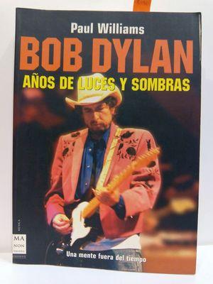 BOB DYLAN: AÑOS DE LUCES Y SOMBRAS