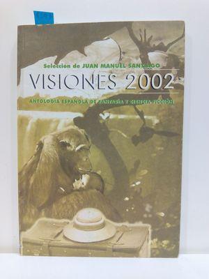 VISIONES 2002. ANTOLOGÍA ESPAÑOLA DE FANTASÍA Y CIENCIA FICCIÓN