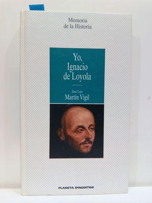 YO, IGNACIO DE LOYOLA (COL.MEMORIA DE LA HISTORIA)