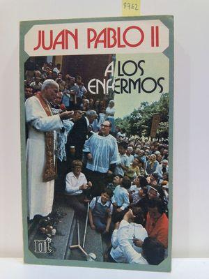 JUAN PABLO II A LOS ENFERMOS