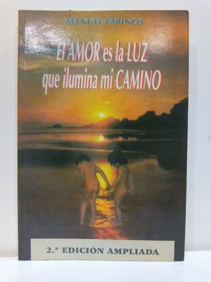 AMOR ES LA LUZ QUE ILUMINA MI CAMINO / LOVE IS THE LIGHT THAT LIGHTS MY WAY (SPANISH EDITION)