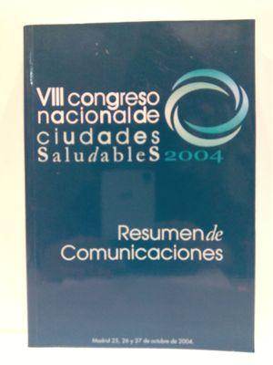 VIII (8º) CONGRESO NACIONAL DE CIUDADES SALUDABLES 2004. RESUMEN DE COMUNICACIONES