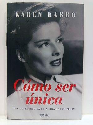 COMO SER UNICA. LECCIONES DE VIDA DE KATHARINE HEPBURN (CON SU COMPRA COLABORA CON LA ONG  'EL ARCA DE NOÉ')