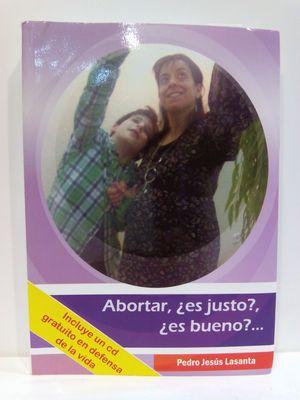 ABORTAR ¿ES JUSTO?. ¿ES BUENO?...