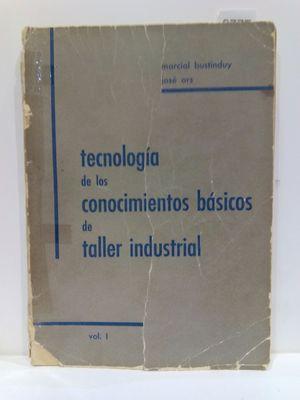 TECNOLOGÍA DE LOS CONOCIMIENTOS BÁSICOS DE TALLER INDUSTRIAL. VOL. 1