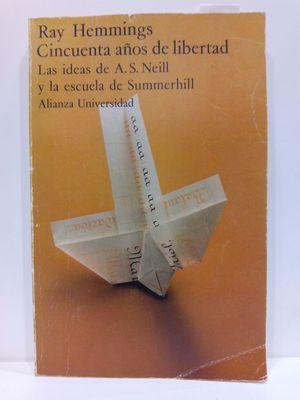 CINCUENTA AÑOS DE LIBERTAD: LAS IDEAS DE A.S. NEILL Y LA ESCUELA DE SUMMERHILL