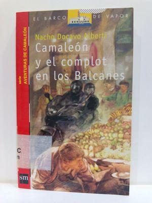 CAMALEÓN Y EL COMPLOT EN LOS BALCANES, (SERIE AVENTURAS DE CAMALEÓN) COLECCIÓN EL BARCO DE VAPOR, NÚMERO 4